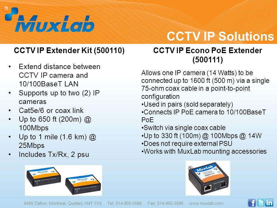 CCTV IP Solutions 8495 Dalton, Montreal, Quebec, H4T 1V5 Tel: 514-905-0588 Fax: 514-905-0589 www.muxlab.com CCTV IP Extender Kit (500110) Extend dista