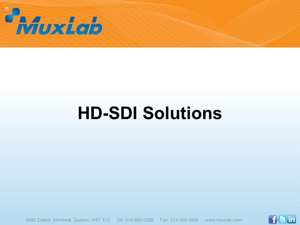 HD-SDI Solutions 8495 Dalton, Montreal, Quebec, H4T 1V5 Tel: 514-905-0588 Fax: 514-905-0589 www.muxlab.com