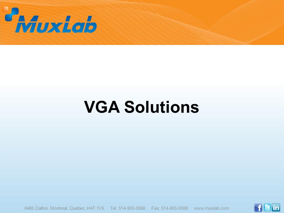 VGA Solutions 8495 Dalton, Montreal, Quebec, H4T 1V5 Tel: 514-905-0588 Fax: 514-905-0589 www.muxlab.com