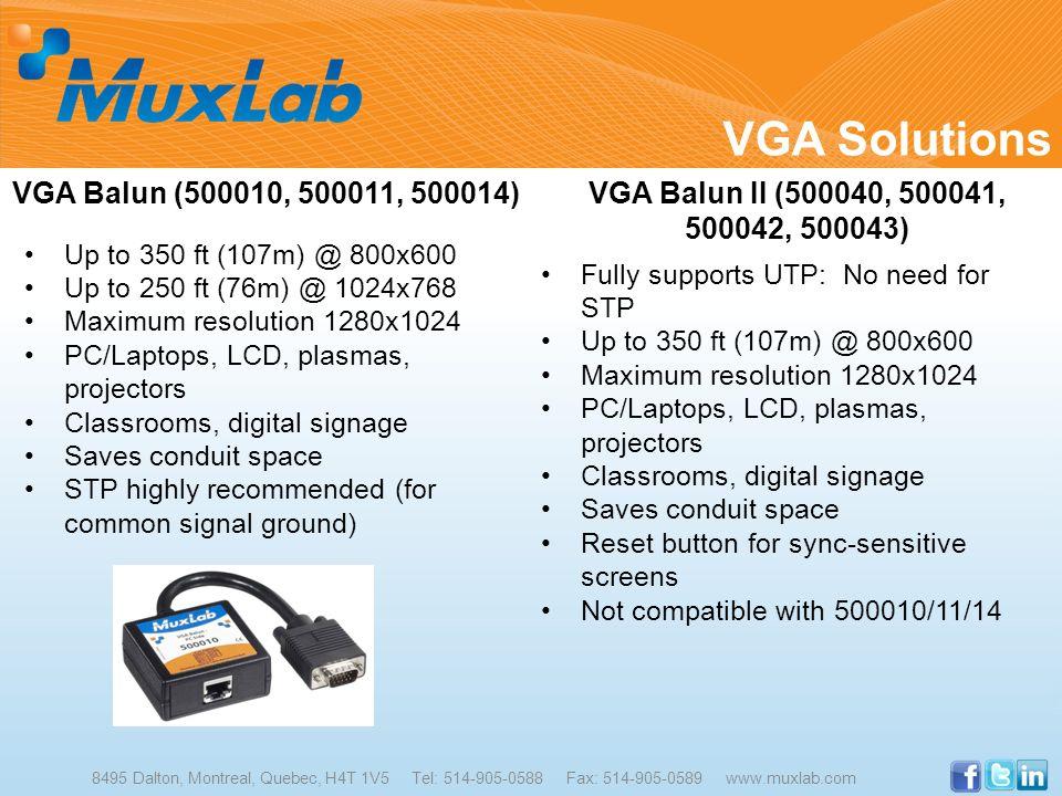 VGA Solutions 8495 Dalton, Montreal, Quebec, H4T 1V5 Tel: 514-905-0588 Fax: 514-905-0589 www.muxlab.com VGA Balun (500010, 500011, 500014) Up to 350 f