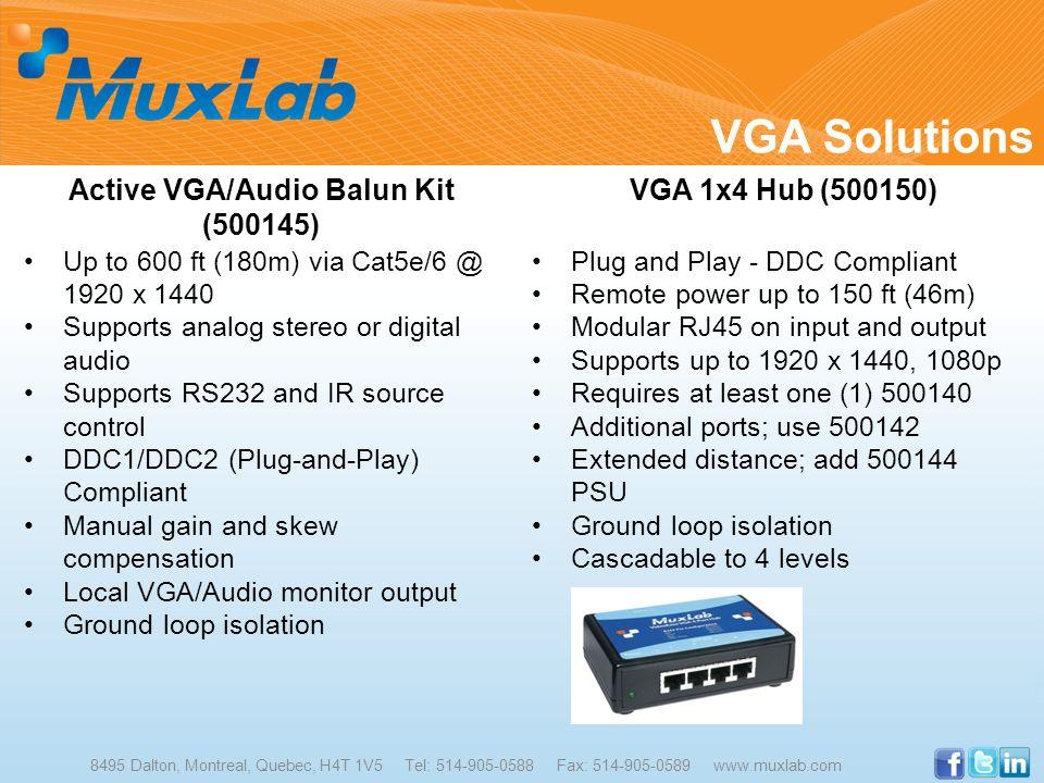 VGA Solutions 8495 Dalton, Montreal, Quebec, H4T 1V5 Tel: 514-905-0588 Fax: 514-905-0589 www.muxlab.com Active VGA/Audio Balun Kit (500145) Up to 600