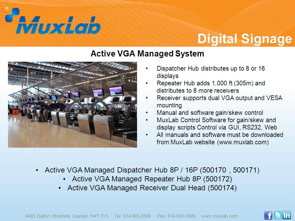 Digital Signage 8495 Dalton, Montreal, Quebec, H4T 1V5 Tel: 514-905-0588 Fax: 514-905-0589 www.muxlab.com Active VGA Managed System Dispatcher Hub dis