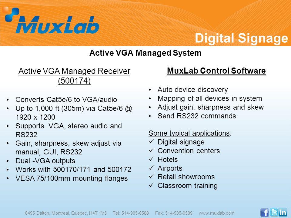Digital Signage 8495 Dalton, Montreal, Quebec, H4T 1V5 Tel: 514-905-0588 Fax: 514-905-0589 www.muxlab.com Active VGA Managed System Active VGA Managed