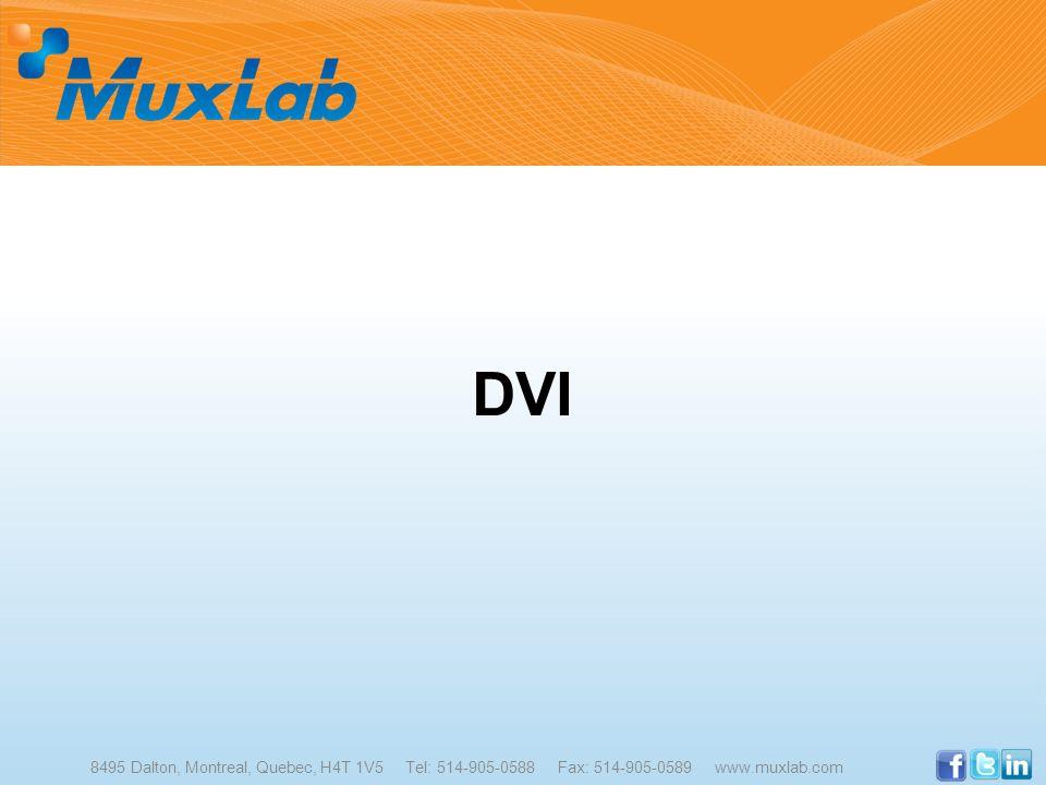 DVI 8495 Dalton, Montreal, Quebec, H4T 1V5 Tel: 514-905-0588 Fax: 514-905-0589 www.muxlab.com