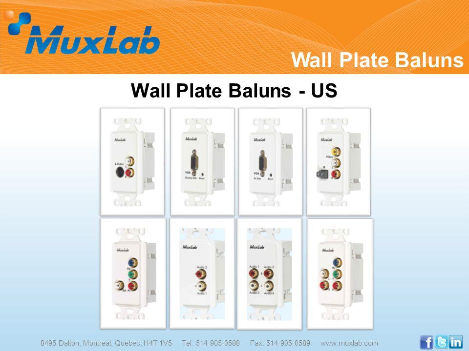 Wall Plate Baluns - US 8495 Dalton, Montreal, Quebec, H4T 1V5 Tel: 514-905-0588 Fax: 514-905-0589 www.muxlab.com Wall Plate Baluns