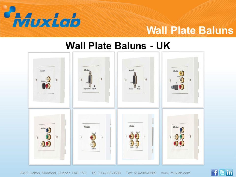 Wall Plate Baluns - UK 8495 Dalton, Montreal, Quebec, H4T 1V5 Tel: 514-905-0588 Fax: 514-905-0589 www.muxlab.com Wall Plate Baluns