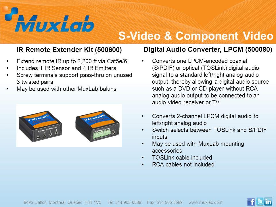 S-Video & Component Video 8495 Dalton, Montreal, Quebec, H4T 1V5 Tel: 514-905-0588 Fax: 514-905-0589 www.muxlab.com IR Remote Extender Kit (500600) Ex
