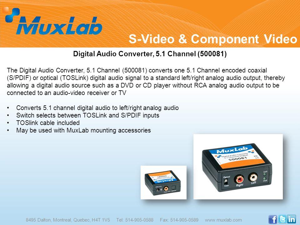 8495 Dalton, Montreal, Quebec, H4T 1V5 Tel: 514-905-0588 Fax: 514-905-0589 www.muxlab.com Digital Audio Converter, 5.1 Channel (500081) The Digital Au
