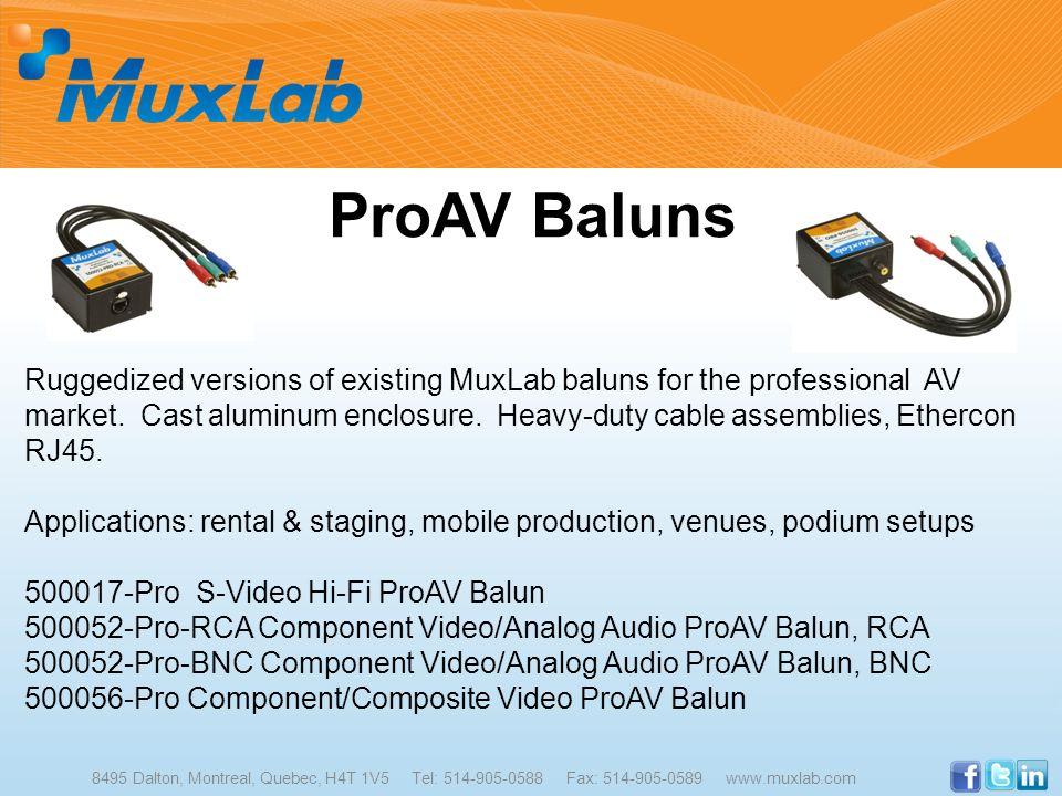 ProAV Baluns 8495 Dalton, Montreal, Quebec, H4T 1V5 Tel: 514-905-0588 Fax: 514-905-0589 www.muxlab.com Ruggedized versions of existing MuxLab baluns f