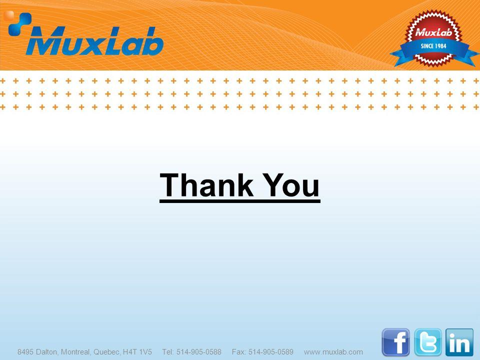Thank You 8495 Dalton, Montreal, Quebec, H4T 1V5 Tel: 514-905-0588 Fax: 514-905-0589 www.muxlab.com