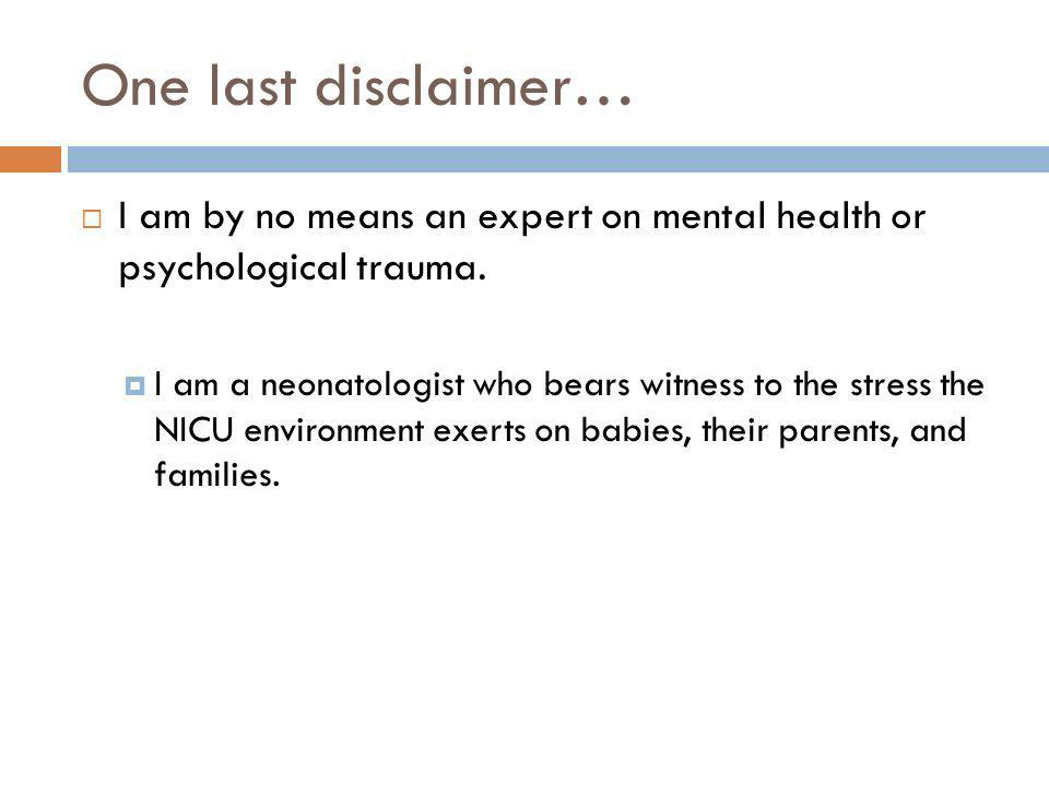 One last disclaimer… I am by no means an expert on mental health or psychological trauma. I am a neonatologist who bears witness to the stress the NIC