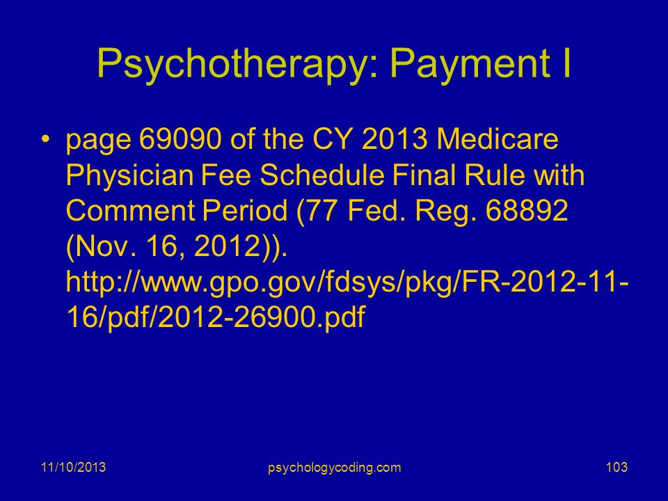 Psychotherapy: Payment I page 69090 of the CY 2013 Medicare Physician Fee Schedule Final Rule with Comment Period (77 Fed. Reg. 68892 (Nov. 16, 2012))
