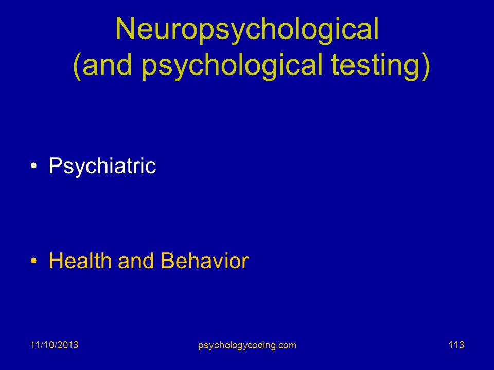 Neuropsychological (and psychological testing) Psychiatric Health and Behavior 11/10/2013113psychologycoding.com