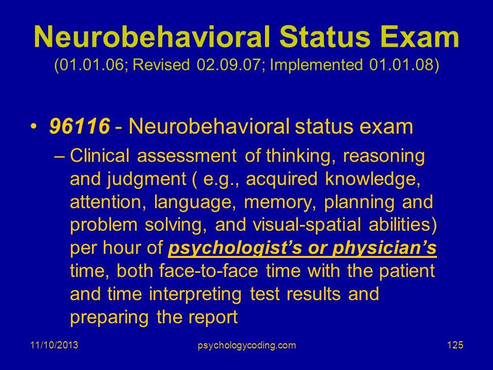 11/10/2013 Neurobehavioral Status Exam (01.01.06; Revised 02.09.07; Implemented 01.01.08) 96116 - Neurobehavioral status exam –Clinical assessment of