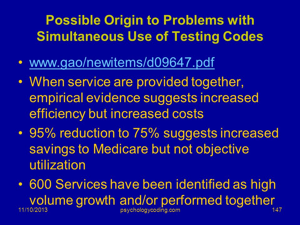 Possible Origin to Problems with Simultaneous Use of Testing Codes www.gao/newitems/d09647.pdf When service are provided together, empirical evidence