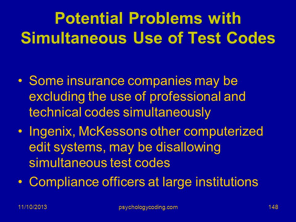 Potential Problems with Simultaneous Use of Test Codes Some insurance companies may be excluding the use of professional and technical codes simultane