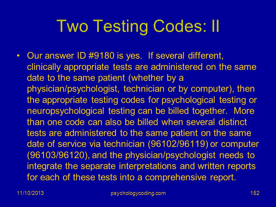 Two Testing Codes: II Our answer ID #9180 is yes. If several different, clinically appropriate tests are administered on the same date to the same pat