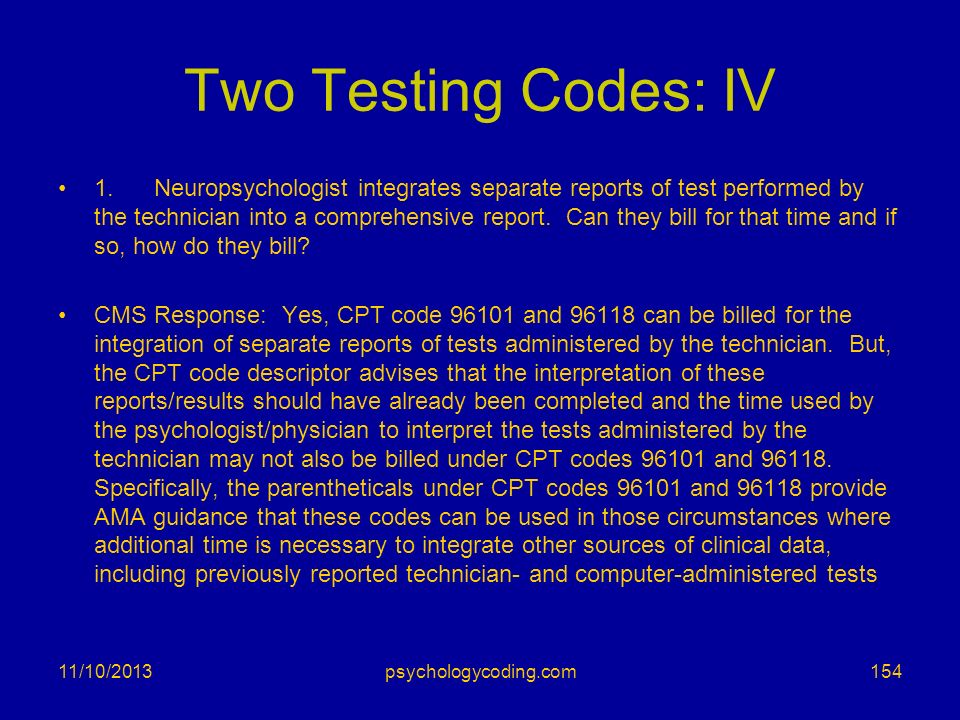 Two Testing Codes: IV 1. Neuropsychologist integrates separate reports of test performed by the technician into a comprehensive report. Can they bill