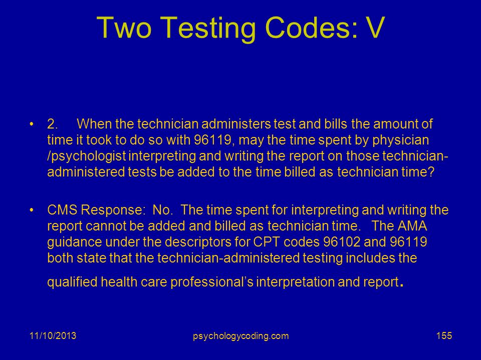 Two Testing Codes: V 2. When the technician administers test and bills the amount of time it took to do so with 96119, may the time spent by physician