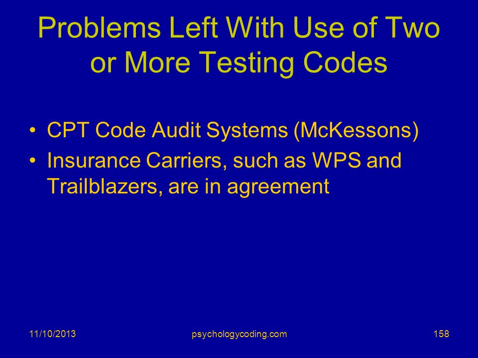 Problems Left With Use of Two or More Testing Codes CPT Code Audit Systems (McKessons) Insurance Carriers, such as WPS and Trailblazers, are in agreem