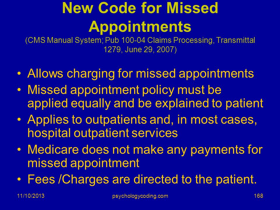 11/10/2013 New Code for Missed Appointments (CMS Manual System; Pub 100-04 Claims Processing, Transmittal 1279, June 29, 2007) Allows charging for mis