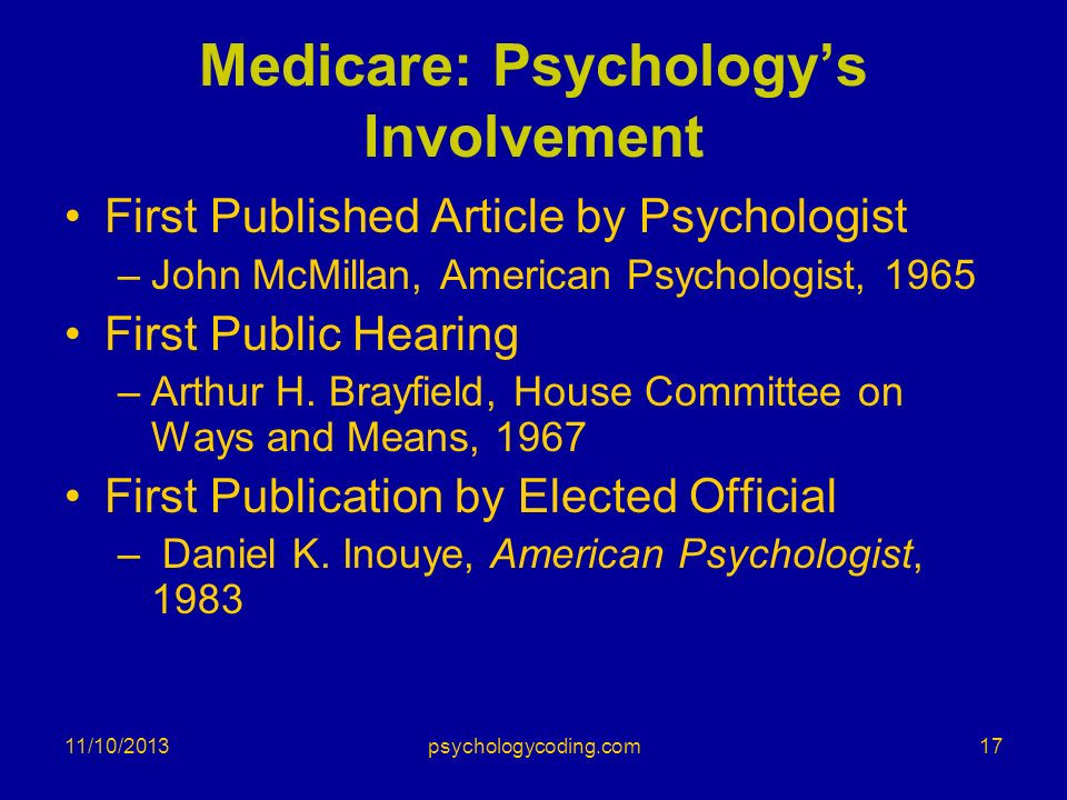 11/10/2013 Medicare: Psychologys Involvement First Published Article by Psychologist –John McMillan, American Psychologist, 1965 First Public Hearing