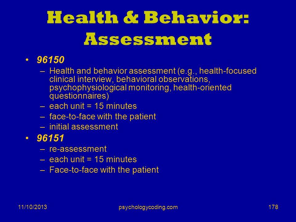 11/10/2013 Health & Behavior: Assessment 96150 –Health and behavior assessment (e.g., health-focused clinical interview, behavioral observations, psyc