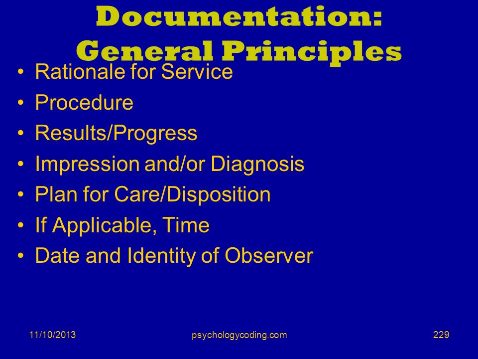 11/10/2013 Documentation: General Principles Rationale for Service Procedure Results/Progress Impression and/or Diagnosis Plan for Care/Disposition If