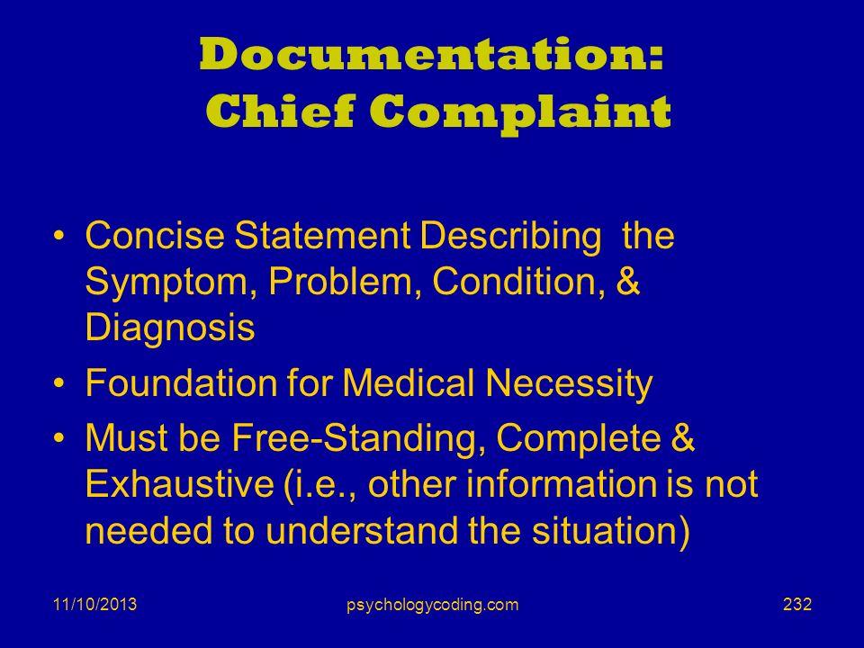 11/10/2013 Documentation: Chief Complaint Concise Statement Describing the Symptom, Problem, Condition, & Diagnosis Foundation for Medical Necessity M
