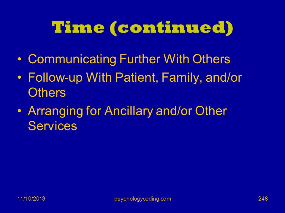 11/10/2013 Time (continued) Communicating Further With Others Follow-up With Patient, Family, and/or Others Arranging for Ancillary and/or Other Servi
