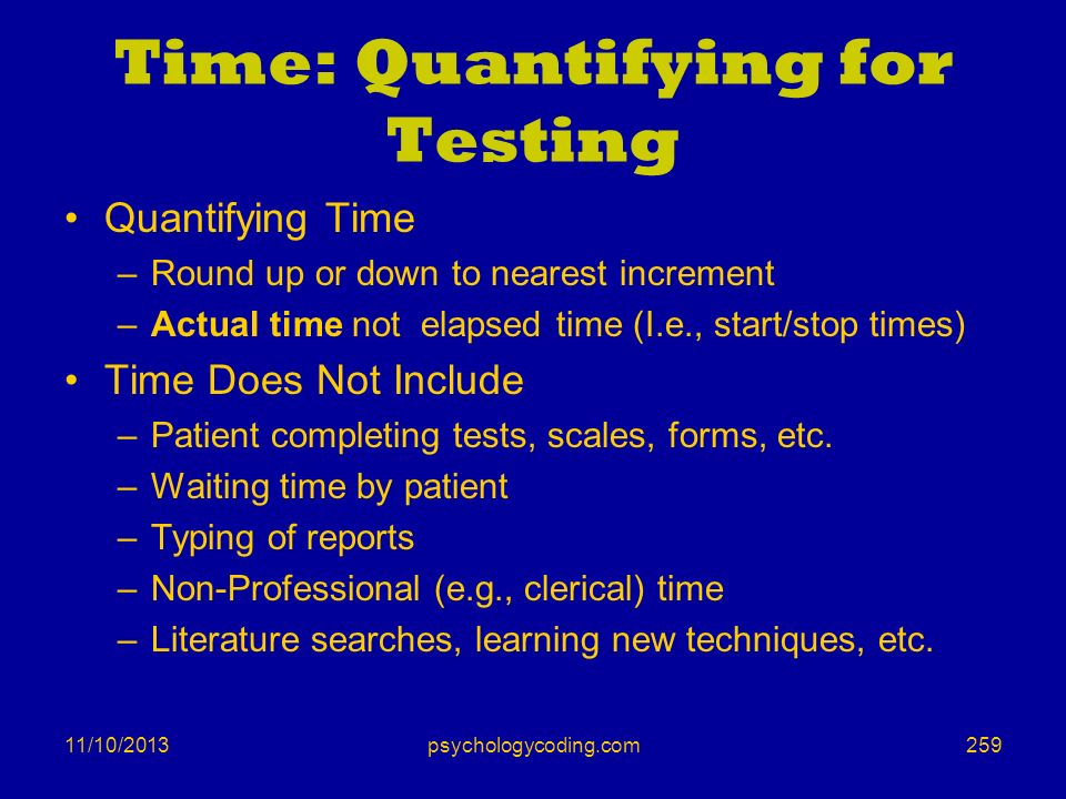 11/10/2013 Time: Quantifying for Testing Quantifying Time –Round up or down to nearest increment –Actual time not elapsed time (I.e., start/stop times