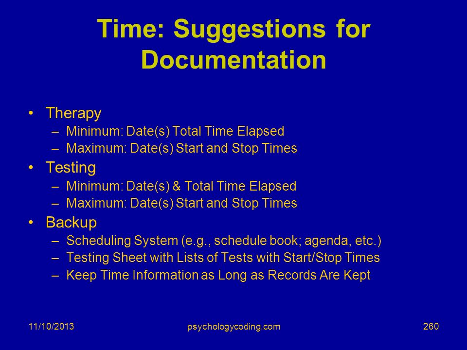 11/10/2013 Time: Suggestions for Documentation Therapy –Minimum: Date(s) Total Time Elapsed –Maximum: Date(s) Start and Stop Times Testing –Minimum: D