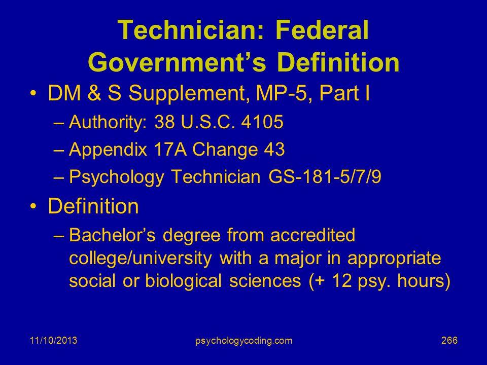 11/10/2013 Technician: Federal Governments Definition DM & S Supplement, MP-5, Part I –Authority: 38 U.S.C. 4105 –Appendix 17A Change 43 –Psychology T