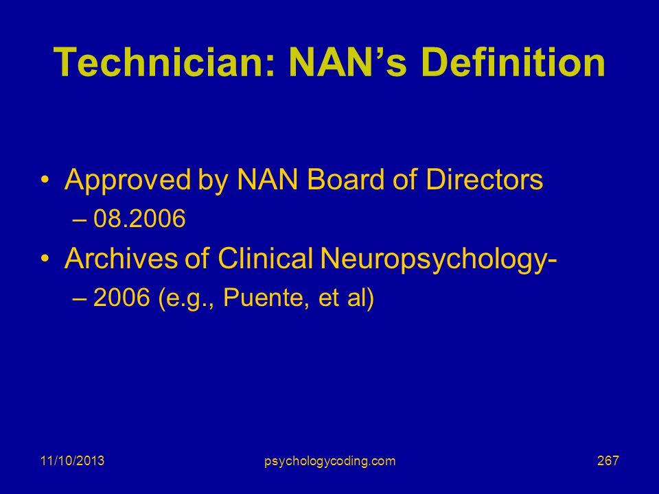 11/10/2013 Technician: NANs Definition Approved by NAN Board of Directors –08.2006 Archives of Clinical Neuropsychology- –2006 (e.g., Puente, et al) 2