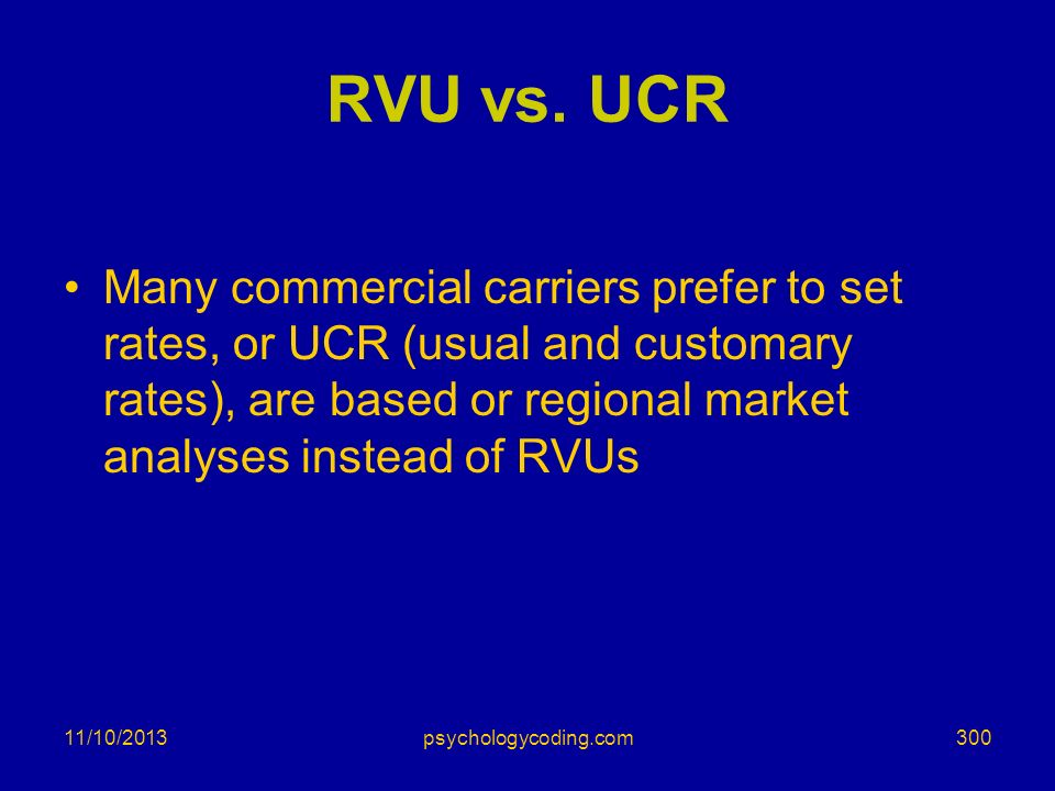 11/10/2013 RVU vs. UCR Many commercial carriers prefer to set rates, or UCR (usual and customary rates), are based or regional market analyses instead