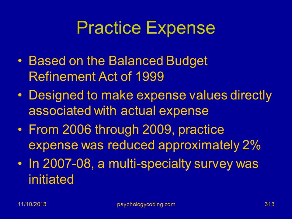 Practice Expense Based on the Balanced Budget Refinement Act of 1999 Designed to make expense values directly associated with actual expense From 2006