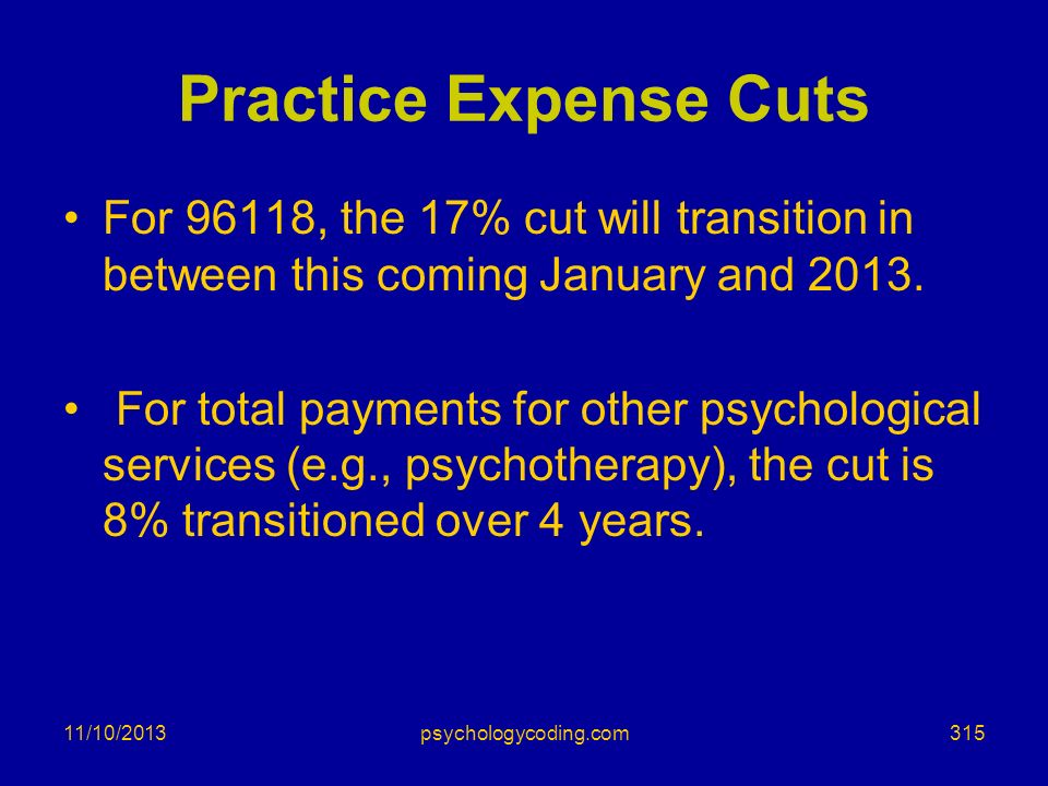 Practice Expense Cuts For 96118, the 17% cut will transition in between this coming January and 2013. For total payments for other psychological servi