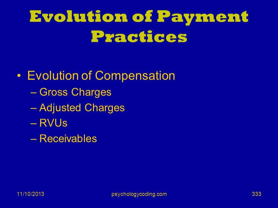 11/10/2013 Evolution of Payment Practices Evolution of Compensation –Gross Charges –Adjusted Charges –RVUs –Receivables 333psychologycoding.com