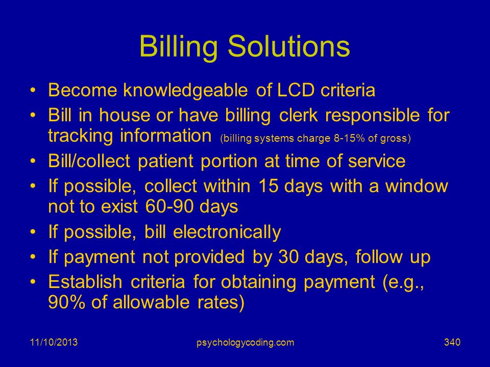 11/10/2013 Billing Solutions Become knowledgeable of LCD criteria Bill in house or have billing clerk responsible for tracking information (billing sy