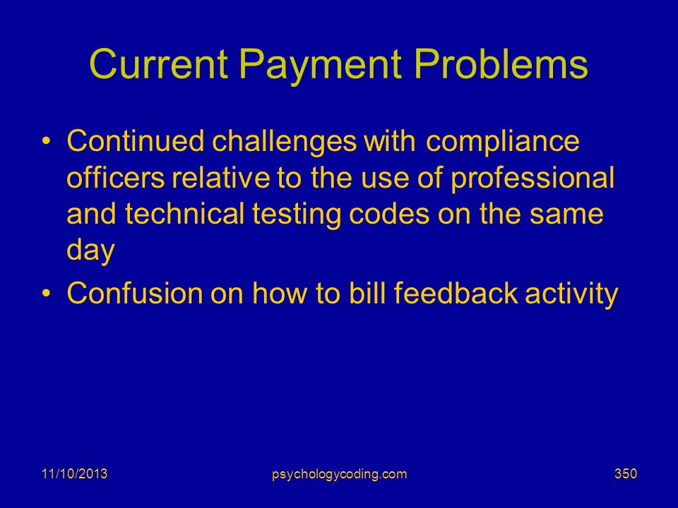 Current Payment Problems Continued challenges with compliance officers relative to the use of professional and technical testing codes on the same day