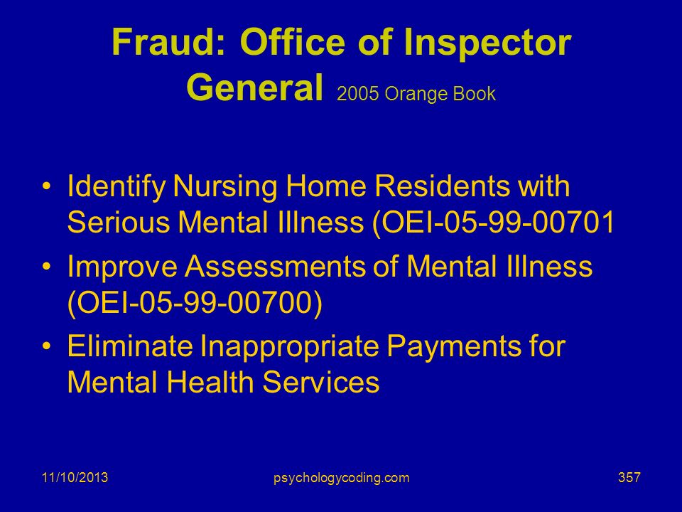 11/10/2013 Fraud: Office of Inspector General 2005 Orange Book Identify Nursing Home Residents with Serious Mental Illness (OEI-05-99-00701 Improve As