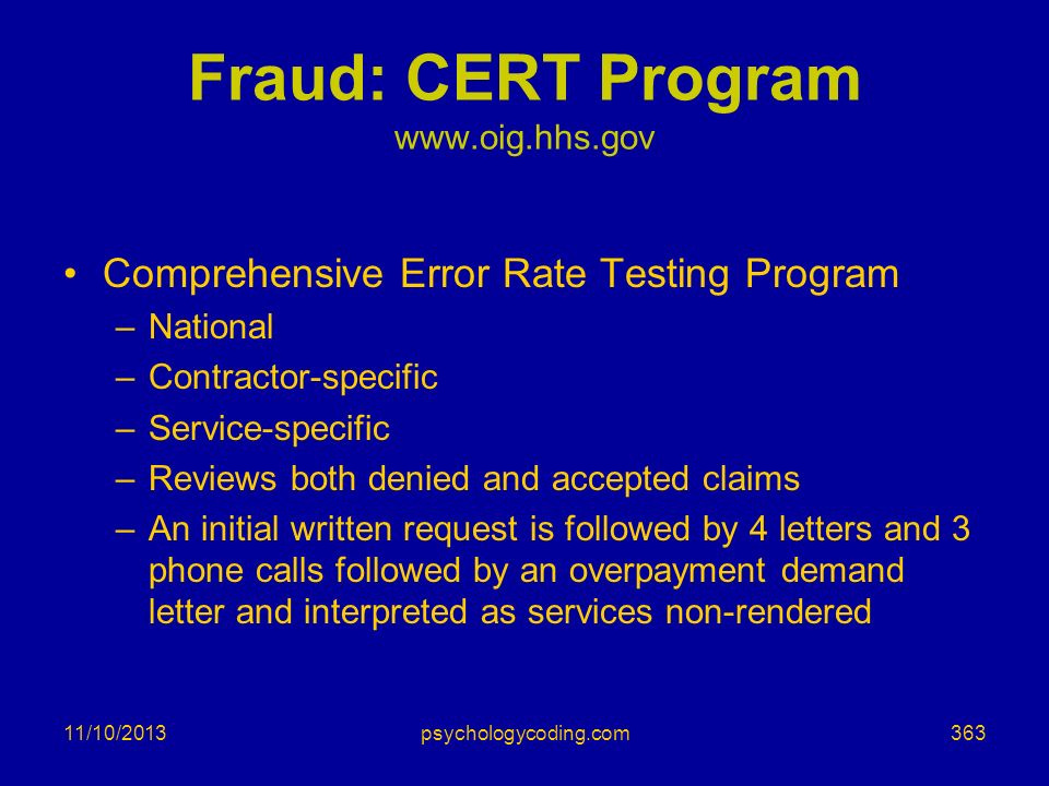 11/10/2013 Fraud: CERT Program www.oig.hhs.gov Comprehensive Error Rate Testing Program –National –Contractor-specific –Service-specific –Reviews both