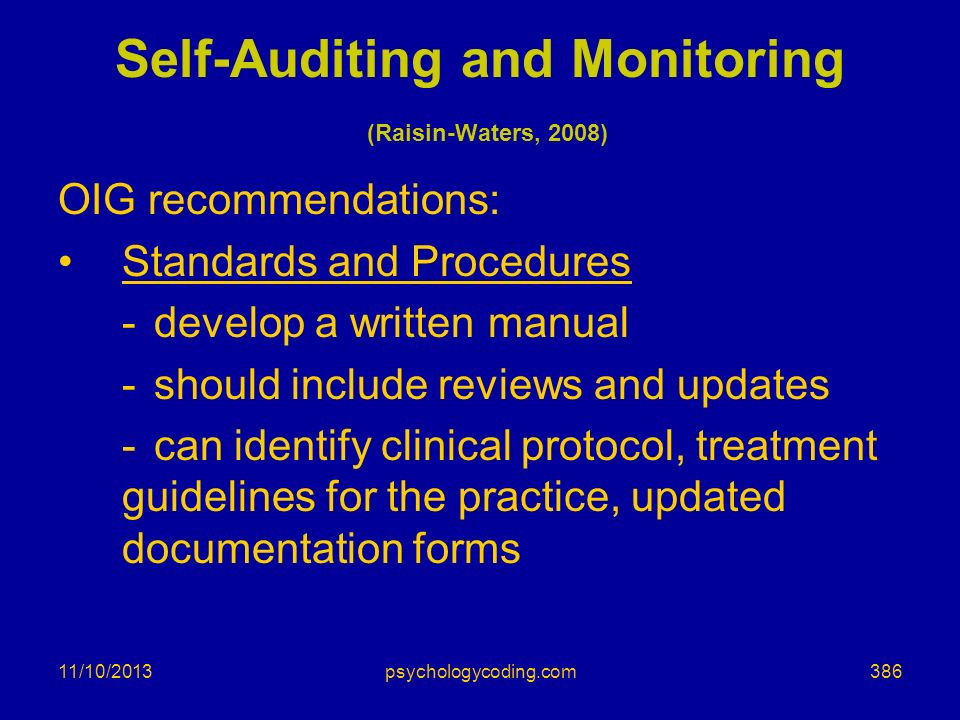 11/10/2013 Self-Auditing and Monitoring (Raisin-Waters, 2008) OIG recommendations: Standards and Procedures -develop a written manual -should include
