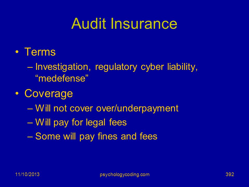 Audit Insurance Terms –Investigation, regulatory cyber liability, medefense Coverage –Will not cover over/underpayment –Will pay for legal fees –Some