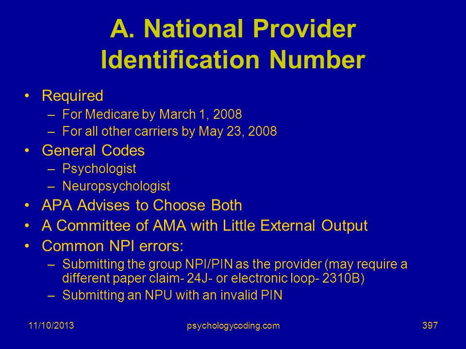 11/10/2013 A. National Provider Identification Number Required –For Medicare by March 1, 2008 –For all other carriers by May 23, 2008 General Codes –P
