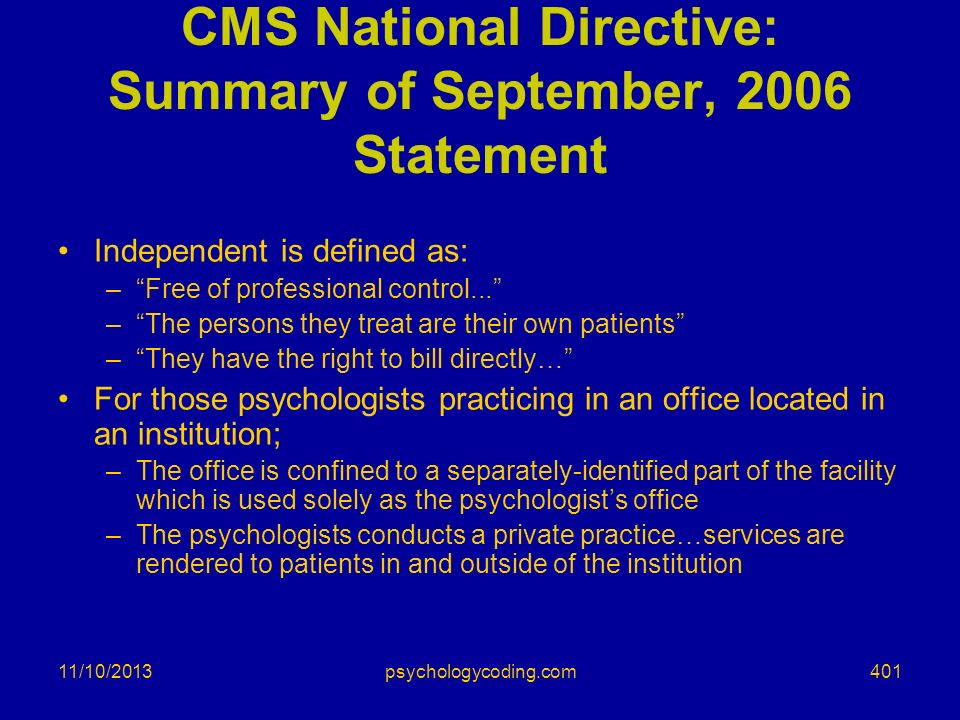 11/10/2013 CMS National Directive: Summary of September, 2006 Statement Independent is defined as: –Free of professional control... –The persons they