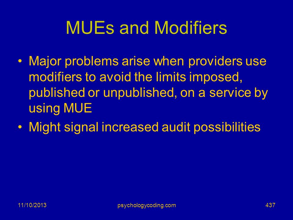 MUEs and Modifiers Major problems arise when providers use modifiers to avoid the limits imposed, published or unpublished, on a service by using MUE