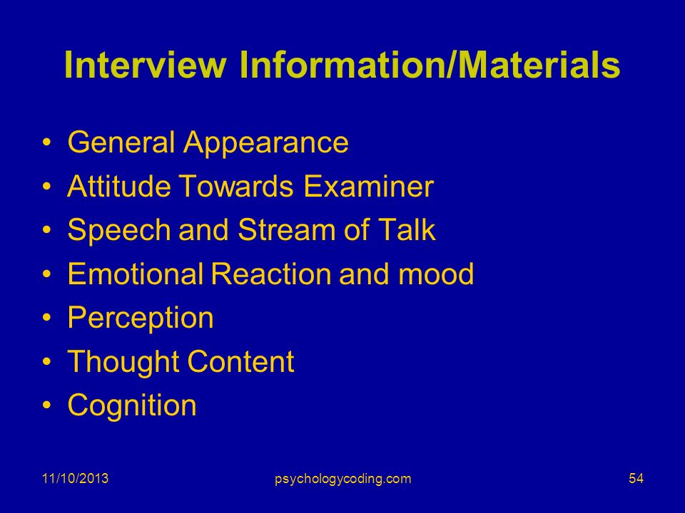 11/10/2013 Interview Information/Materials General Appearance Attitude Towards Examiner Speech and Stream of Talk Emotional Reaction and mood Percepti