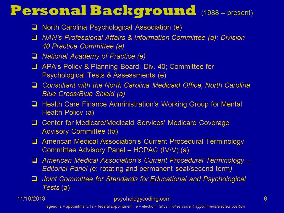 11/10/2013 Personal Background (1988 – present) North Carolina Psychological Association (e) NANs Professional Affairs & Information Committee (a); Di
