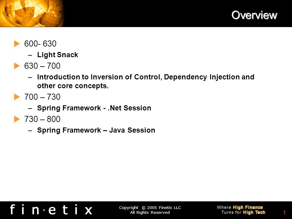 Copyright © 2005 Finetix LLC All Rights Reserved 0 Spring Framework Developer Session Chris Donnan & Solomon Duskis The Peer Frameworks Series -.Net a